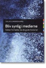 Bliv synlig i medierne - sådan fortæller du de gode historier - af Julie Lindegaard